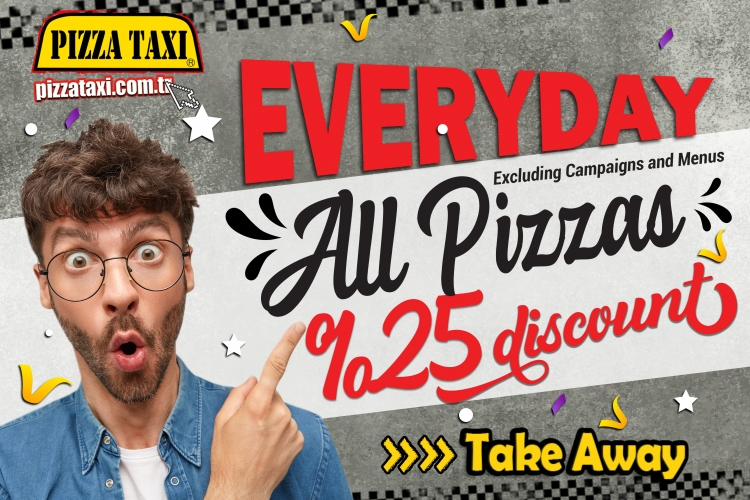Ever Day All Pizzas %25 Discount .  Take away .  Excluding Campaigns and Menus